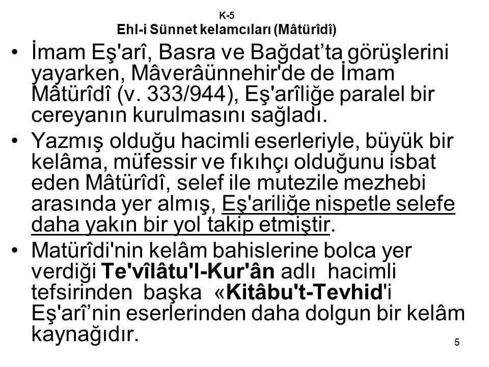 5 K-5 Ehl-i Sünnet kelamcıları (Mâtürîdî) İmam Eş'arî, Basra ve Bağdat'ta görüşlerini yayarken, Mâverâünnehir'de de İmam Mâtürîdî (v. 333/944), Eş'arî