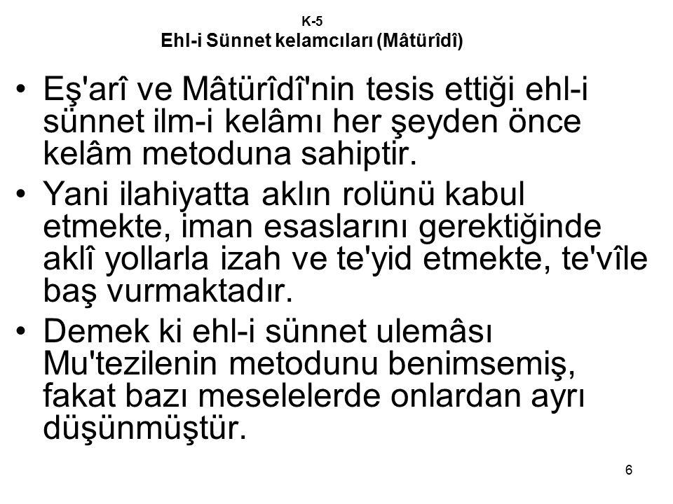 6 K-5 Ehl-i Sünnet kelamcıları (Mâtürîdî) Eş'arî ve Mâtürîdî'nin tesis ettiği ehl-i sünnet ilm-i kelâmı her şeyden önce kelâm metoduna sahiptir. Yani