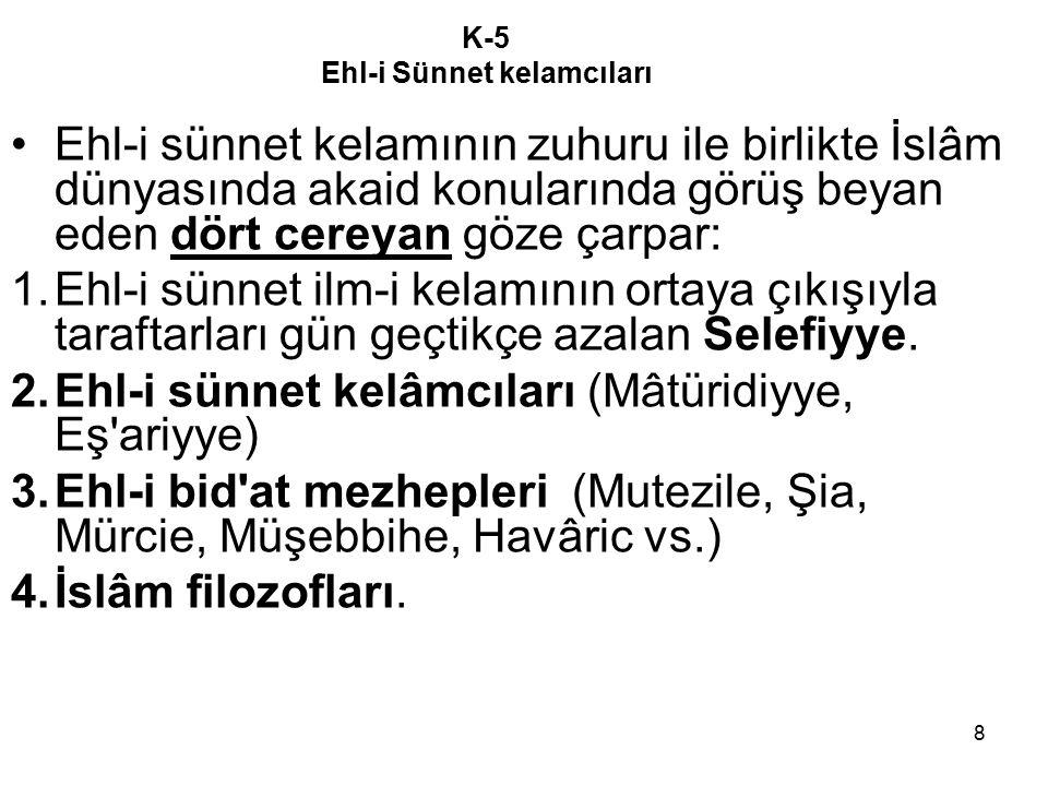 8 K-5 Ehl-i Sünnet kelamcıları Ehl-i sünnet kelamının zuhuru ile birlikte İslâm dünyasında akaid konularında görüş beyan eden dört cereyan göze çarpar