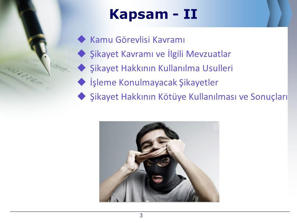 Kapsam - II  Kamu Görevlisi Kavramı  Şikayet Kavramı ve İlgili Mevzuatlar  Şikayet Hakkının Kullanılma Usulleri  İşleme Konulmayacak Şikayetler  Şikayet Hakkının Kötüye Kullanılması ve Sonuçları 3