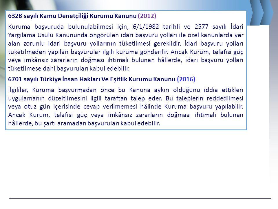 6328 sayılı Kamu Denetçiliği Kurumu Kanunu (2012) Kurum, inceleme ve araştırmasını başvuru tarihinden itibaren en geç altı ay içinde sonuçlandırır.
