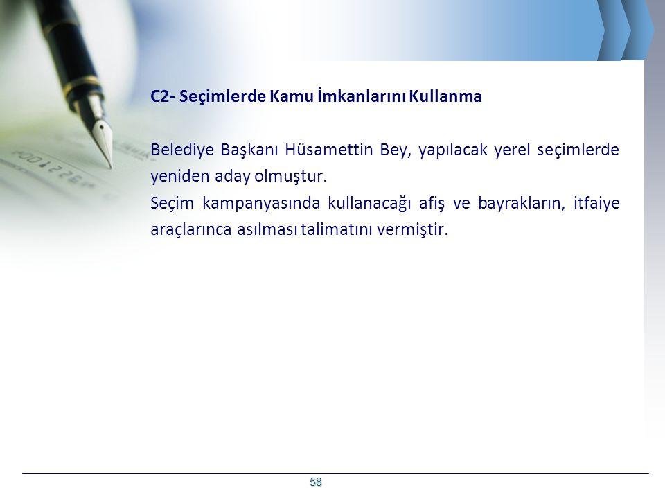 C2- Seçimlerde Kamu İmkanlarını Kullanma Belediye Başkanı Hüsamettin Bey, yapılacak yerel seçimlerde yeniden aday olmuştur.