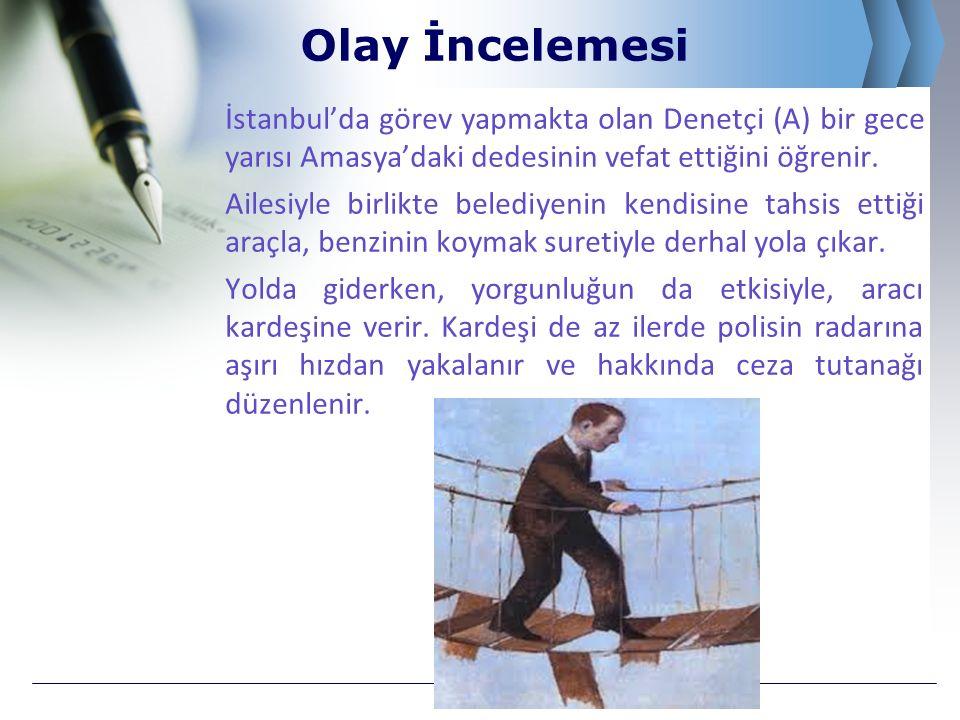Olay İncelemesi İstanbul'da görev yapmakta olan Denetçi (A) bir gece yarısı Amasya'daki dedesinin vefat ettiğini öğrenir.