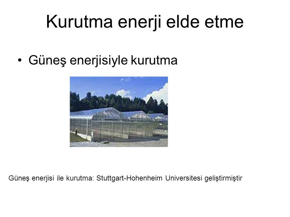 Kurutma enerji elde etme Güneş enerjisiyle kurutma Güneş enerjisi ile kurutma: Stuttgart-Hohenheim Universitesi geliştirmiştir