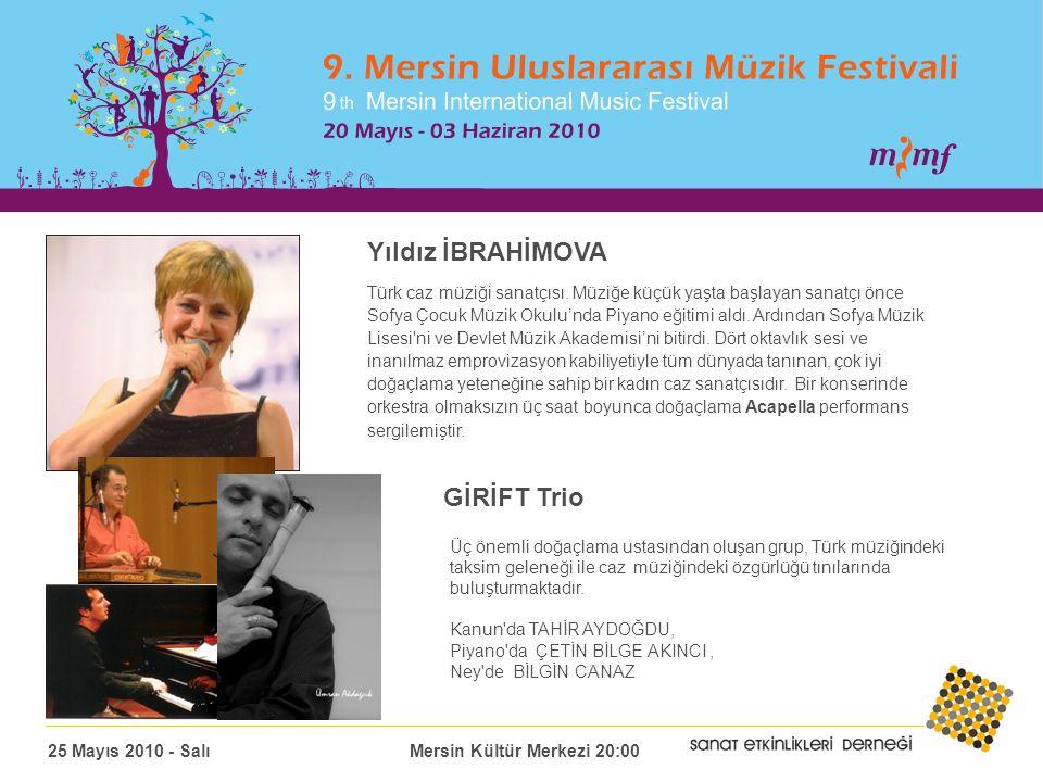 Yıldız İBRAHİMOVA 25 Mayıs 2010 - Salı Mersin Kültür Merkezi 20:00 Türk caz müziği sanatçısı.