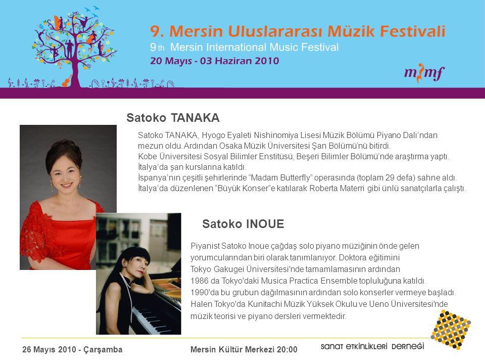 Satoko TANAKA Satoko TANAKA, Hyogo Eyaleti Nishinomiya Lisesi Müzik Bölümü Piyano Dalı'ndan mezun oldu.
