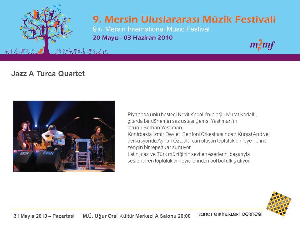 Jazz A Turca Quartet Piyanoda ünlü besteci Nevit Kodallı'nın oğlu Murat Kodallı, gitarda bir dönemin saz ustası Şemsi Yastıman'ın torunu Serhan Yastıman, Kontrbasta İzmir Devlet Senfoni Orkestrası'ndan Kürşat And ve perküsyonda Ayhan Öztoplu'dan oluşan topluluk dinleyenlerine zengin bir repertuar sunuyor.