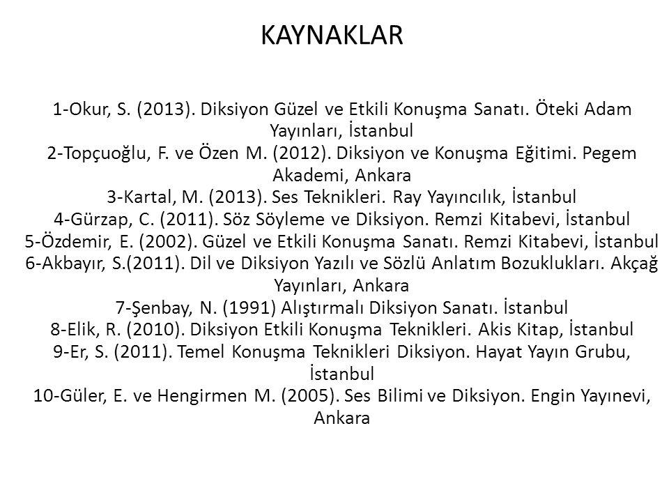 KAYNAKLAR 1-Okur, S. (2013). Diksiyon Güzel ve Etkili Konuşma Sanatı. Öteki Adam Yayınları, İstanbul 2-Topçuoğlu, F. ve Özen M. (2012). Diksiyon ve Ko