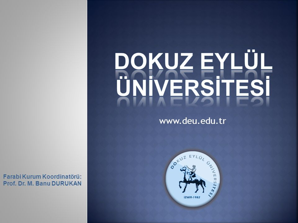 Farabi Kurum Koordinatörü: Prof. Dr. M. Banu DURUKAN www.deu.edu.tr