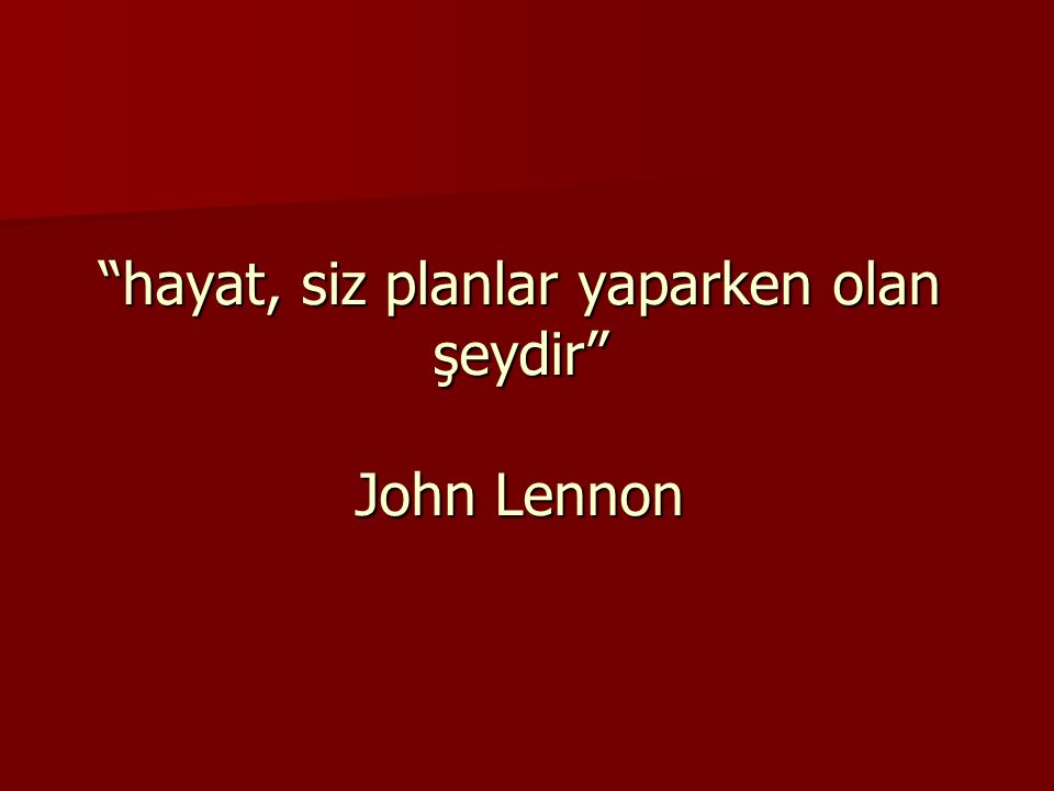 """""""hayat, siz planlar yaparken olan şeydir"""" John Lennon"""