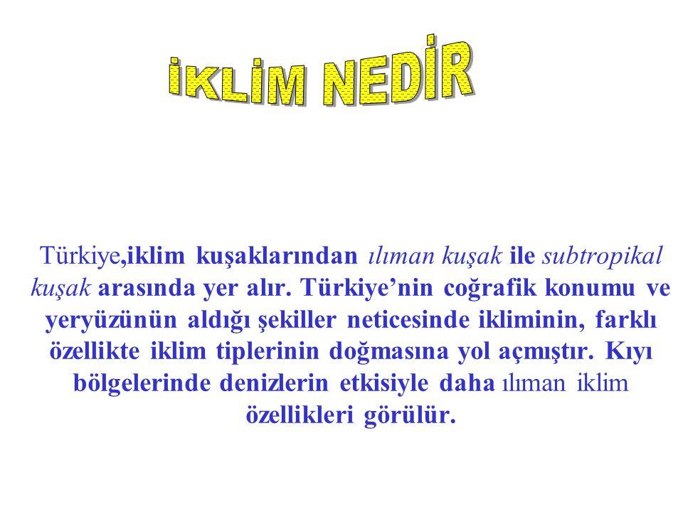 Türkiye,iklim kuşaklarından ılıman kuşak ile subtropikal kuşak arasında yer alır.