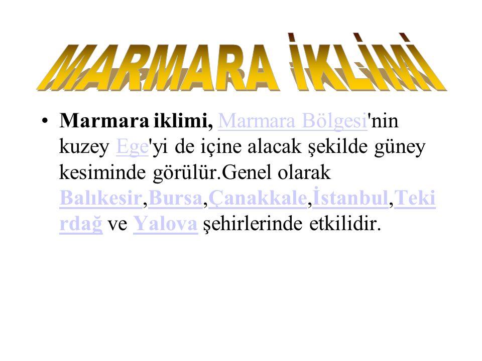 Marmara iklimi, Marmara Bölgesi nin kuzey Ege yi de içine alacak şekilde güney kesiminde görülür.Genel olarak Balıkesir,Bursa,Çanakkale,İstanbul,Teki rdağ ve Yalova şehirlerinde etkilidir.Marmara BölgesiEge BalıkesirBursaÇanakkaleİstanbulTeki rdağYalova