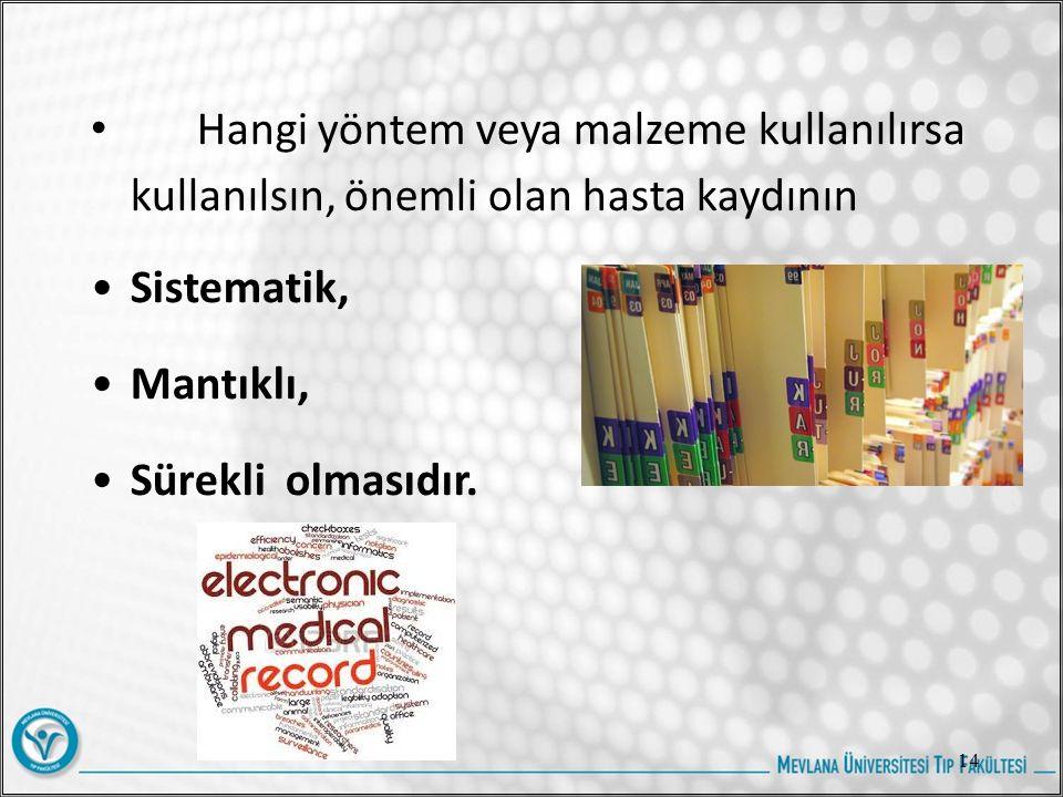 Hangi yöntem veya malzeme kullanılırsa kullanılsın, önemli olan hasta kaydının Sistematik, Mantıklı, Sürekli olmasıdır.