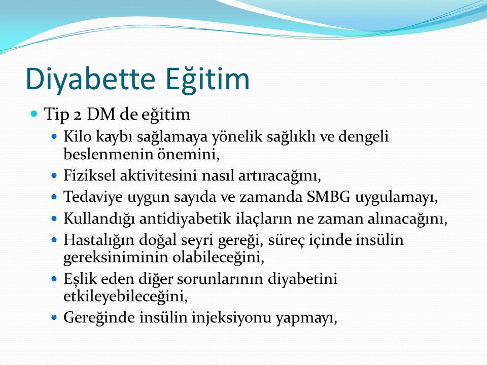 Diyabette Eğitim Tip 2 DM de eğitim Kilo kaybı sağlamaya yönelik sağlıklı ve dengeli beslenmenin önemini, Fiziksel aktivitesini nasıl artıracağını, Te