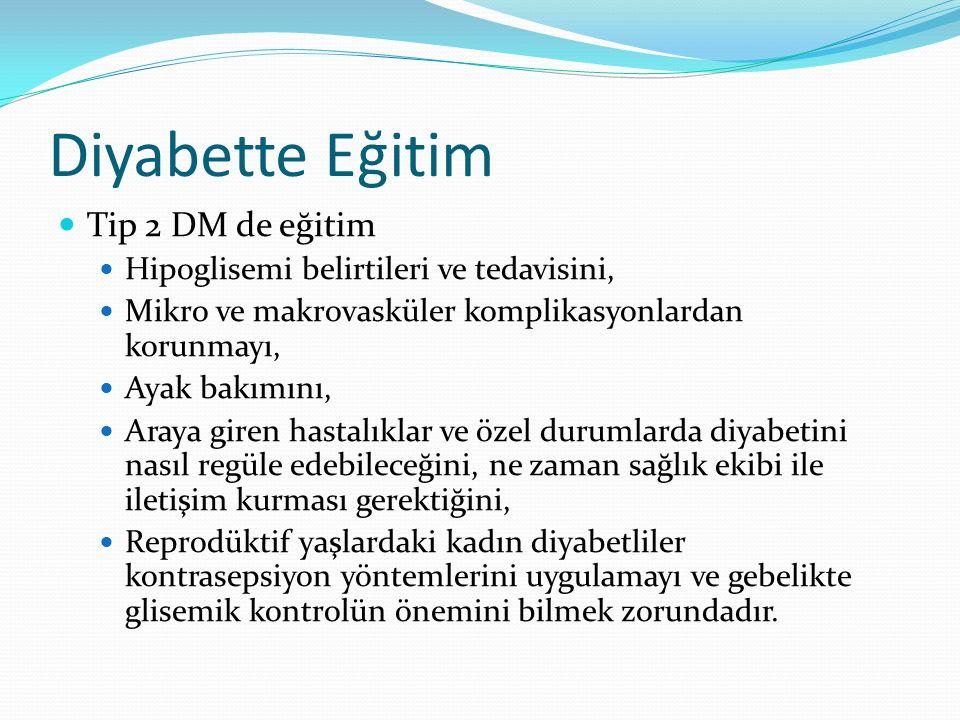 Diyabette Eğitim Tip 2 DM de eğitim Hipoglisemi belirtileri ve tedavisini, Mikro ve makrovasküler komplikasyonlardan korunmayı, Ayak bakımını, Araya g
