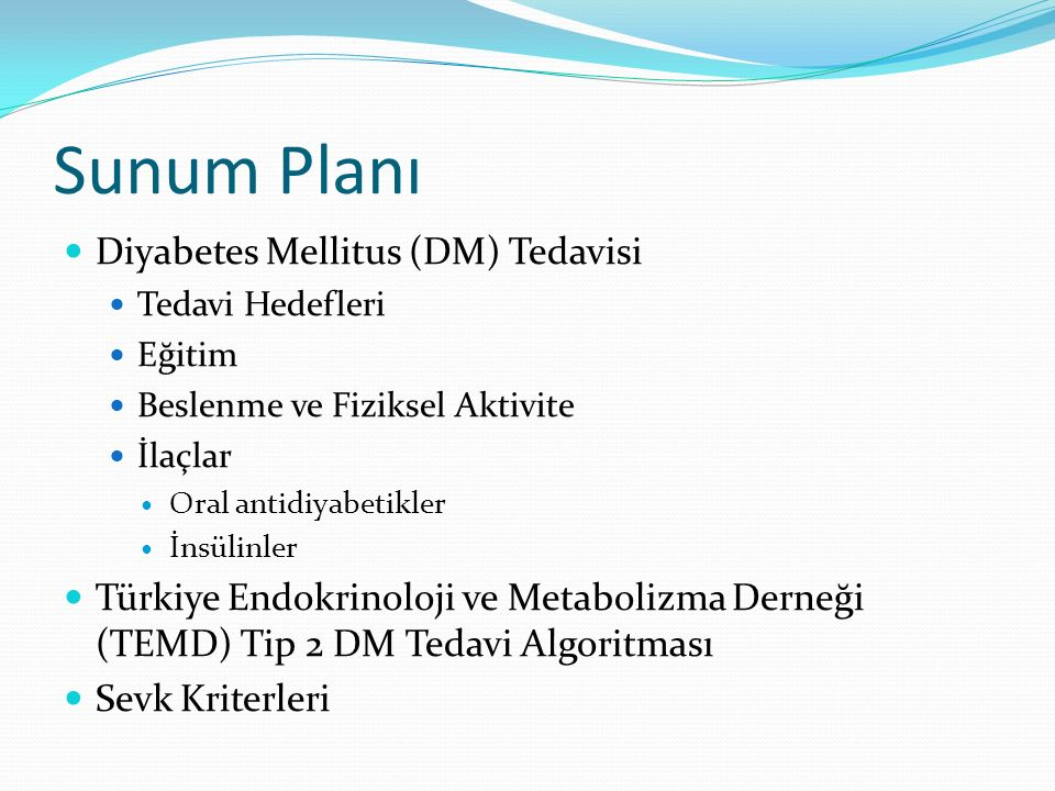 Sunum Planı Diyabetes Mellitus (DM) Tedavisi Tedavi Hedefleri Eğitim Beslenme ve Fiziksel Aktivite İlaçlar Oral antidiyabetikler İnsülinler Türkiye En