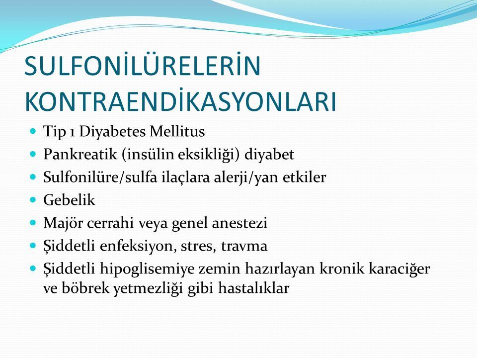 SULFONİLÜRELERİN KONTRAENDİKASYONLARI Tip 1 Diyabetes Mellitus Pankreatik (insülin eksikliği) diyabet Sulfonilüre/sulfa ilaçlara alerji/yan etkiler Ge