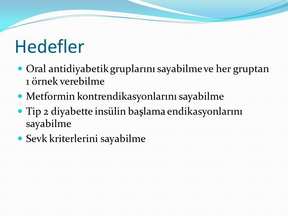 Hedefler Oral antidiyabetik gruplarını sayabilme ve her gruptan 1 örnek verebilme Metformin kontrendikasyonlarını sayabilme Tip 2 diyabette insülin ba