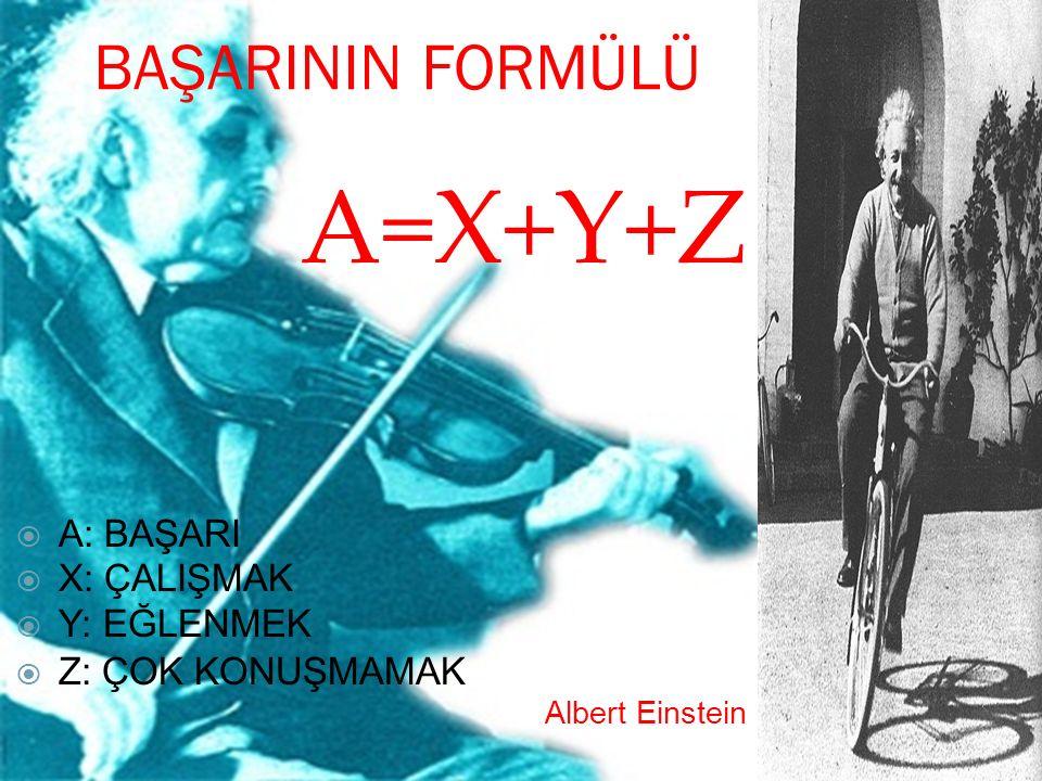 BAŞARININ FORMÜLÜ A=X+Y+Z  A: BAŞARI  X: ÇALIŞMAK  Y: EĞLENMEK  Z: ÇOK KONUŞMAMAK Albert Einstein