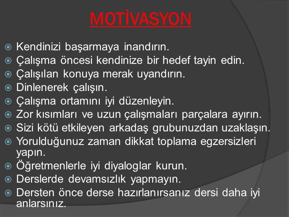 MOTİVASYON  Kendinizi başarmaya inandırın.  Çalışma öncesi kendinize bir hedef tayin edin.