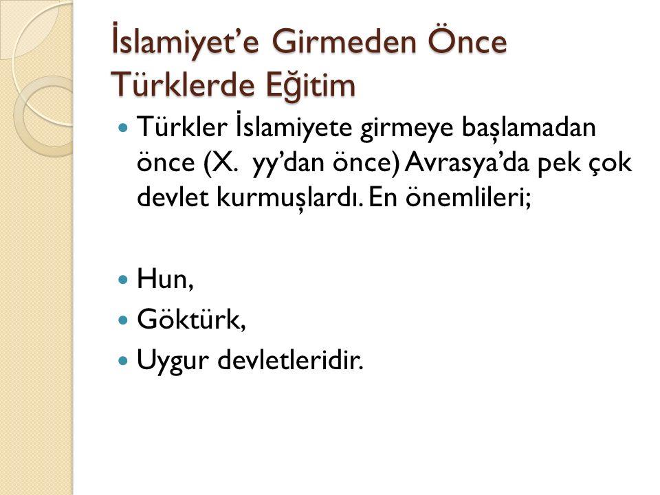 İ slamiyet'e Girmeden Önce Türklerde E ğ itim Türkler İ slamiyete girmeye başlamadan önce (X. yy'dan önce) Avrasya'da pek çok devlet kurmuşlardı. En ö