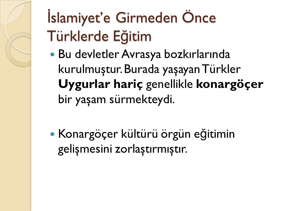 İ slamiyet'e Girmeden Önce Türklerde E ğ itim Bu devletler Avrasya bozkırlarında kurulmuştur. Burada yaşayan Türkler Uygurlar hariç genellikle konargö