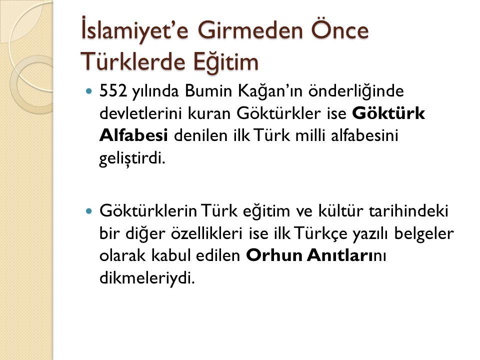 İ slamiyet'e Girmeden Önce Türklerde E ğ itim 552 yılında Bumin Ka ğ an'ın önderli ğ inde devletlerini kuran Göktürkler ise Göktürk Alfabesi denilen i