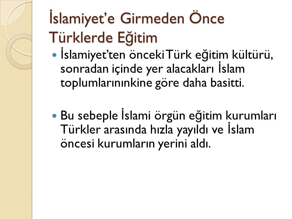 İ slamiyet'e Girmeden Önce Türklerde E ğ itim İ slamiyet'ten önceki Türk e ğ itim kültürü, sonradan içinde yer alacakları İ slam toplumlarınınkine göre daha basitti.