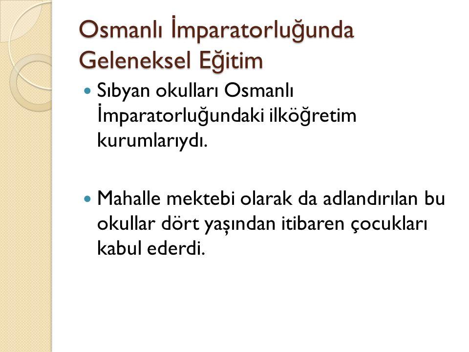 Osmanlı İ mparatorlu ğ unda Geleneksel E ğ itim Sıbyan okulları Osmanlı İ mparatorlu ğ undaki ilkö ğ retim kurumlarıydı. Mahalle mektebi olarak da adl