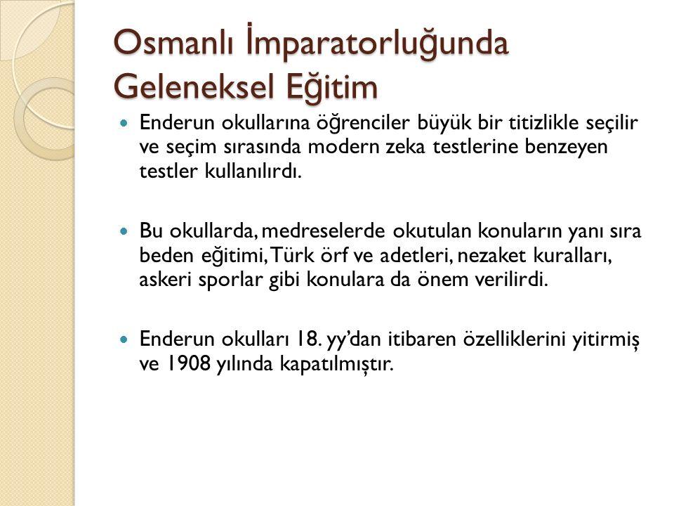 Osmanlı İ mparatorlu ğ unda Geleneksel E ğ itim Enderun okullarına ö ğ renciler büyük bir titizlikle seçilir ve seçim sırasında modern zeka testlerine benzeyen testler kullanılırdı.