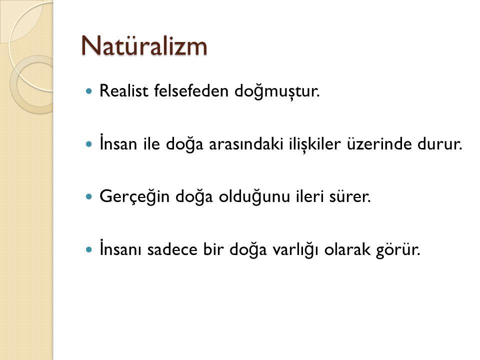 Natüralizm Realist felsefeden do ğ muştur.İ nsan ile do ğ a arasındaki ilişkiler üzerinde durur.