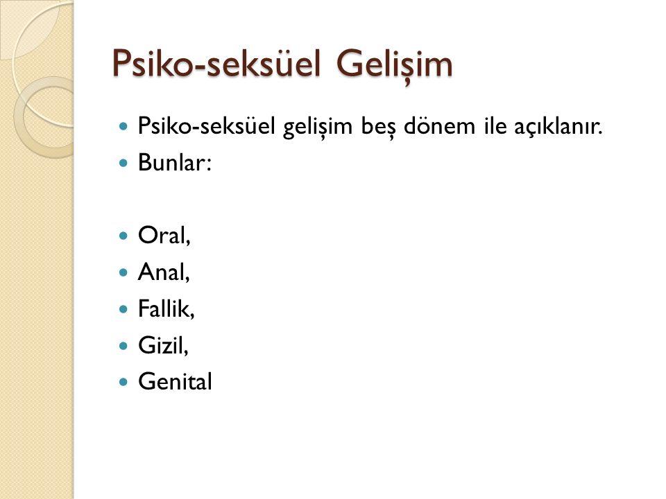 Psiko-seksüel Gelişim Psiko-seksüel gelişim beş dönem ile açıklanır. Bunlar: Oral, Anal, Fallik, Gizil, Genital
