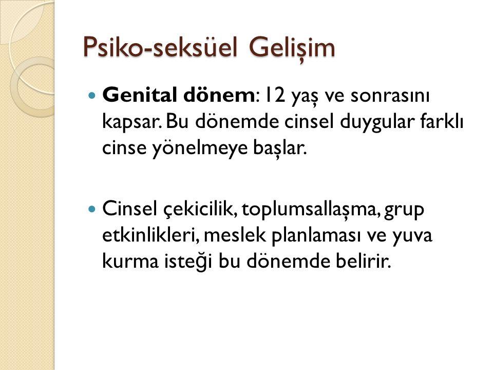 Psiko-seksüel Gelişim Genital dönem: 12 yaş ve sonrasını kapsar. Bu dönemde cinsel duygular farklı cinse yönelmeye başlar. Cinsel çekicilik, toplumsal