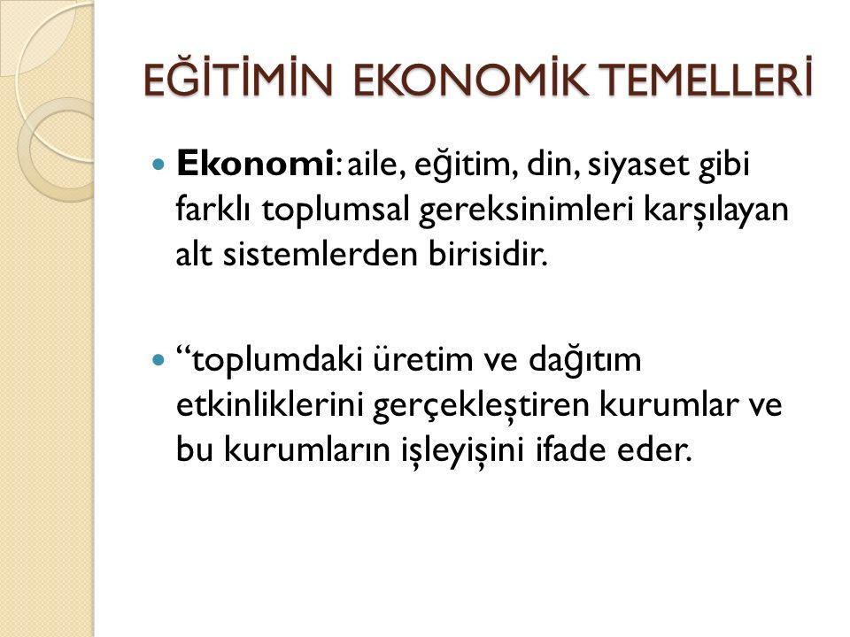 E Ğİ T İ M İ N EKONOM İ K TEMELLER İ Ekonomi: aile, e ğ itim, din, siyaset gibi farklı toplumsal gereksinimleri karşılayan alt sistemlerden birisidir.