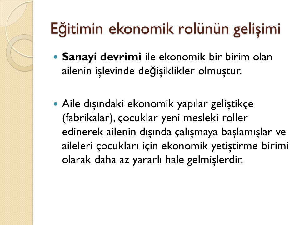 E ğ itimin ekonomik rolünün gelişimi Sanayi devrimi ile ekonomik bir birim olan ailenin işlevinde de ğ işiklikler olmuştur.