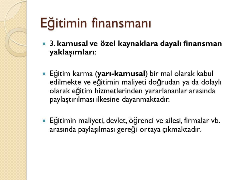 E ğ itimin finansmanı 3. kamusal ve özel kaynaklara dayalı finansman yaklaşımları: E ğ itim karma (yarı-kamusal) bir mal olarak kabul edilmekte ve e ğ