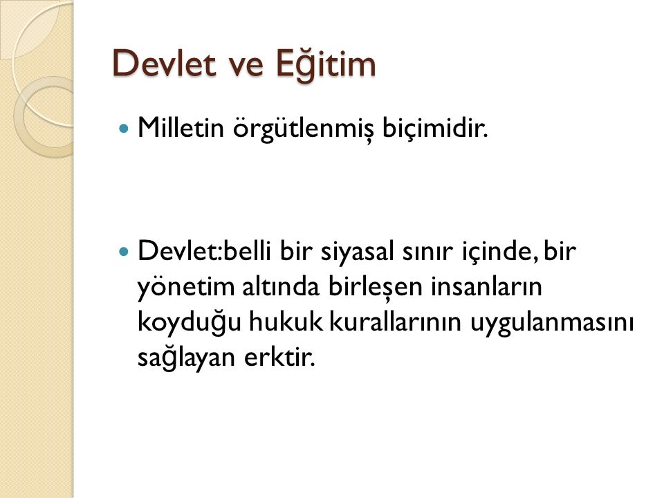 Devlet ve E ğ itim Milletin örgütlenmiş biçimidir.