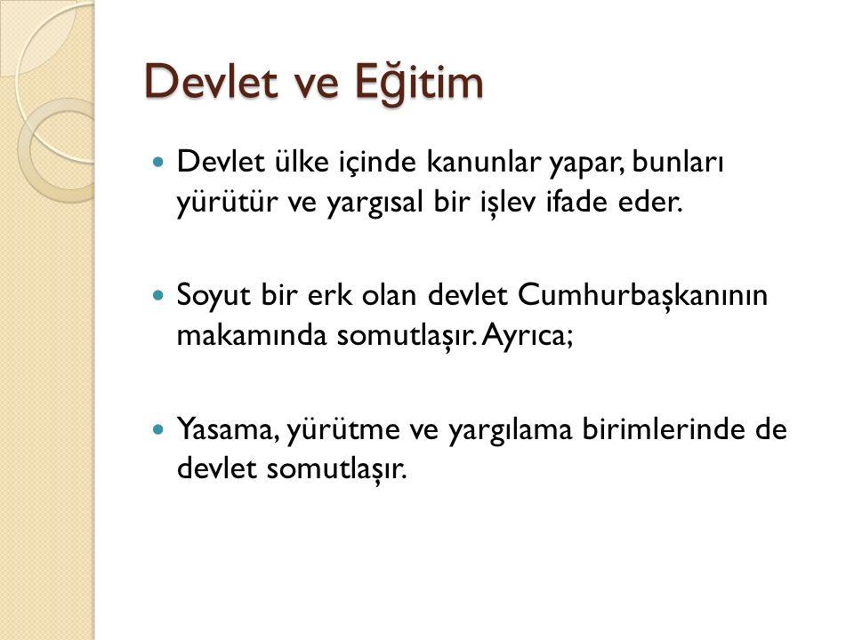 Devlet ve E ğ itim Devlet ülke içinde kanunlar yapar, bunları yürütür ve yargısal bir işlev ifade eder.