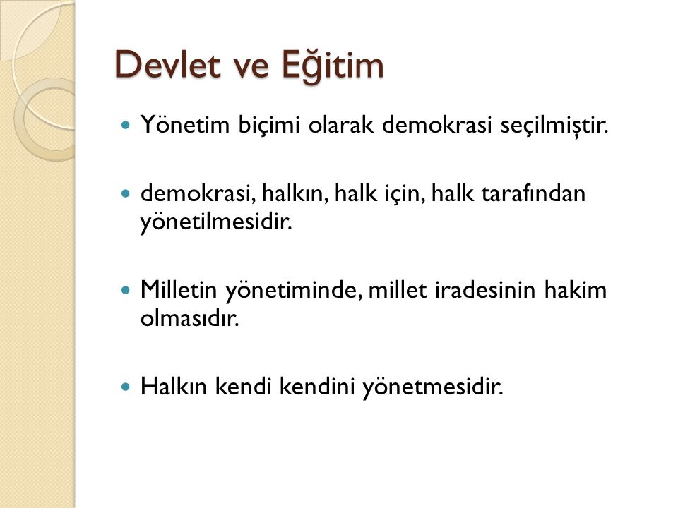 Devlet ve E ğ itim Yönetim biçimi olarak demokrasi seçilmiştir. demokrasi, halkın, halk için, halk tarafından yönetilmesidir. Milletin yönetiminde, mi