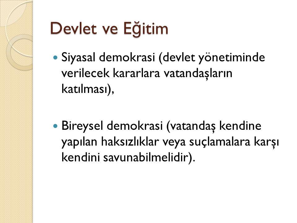 Devlet ve E ğ itim Siyasal demokrasi (devlet yönetiminde verilecek kararlara vatandaşların katılması), Bireysel demokrasi (vatandaş kendine yapılan haksızlıklar veya suçlamalara karşı kendini savunabilmelidir).