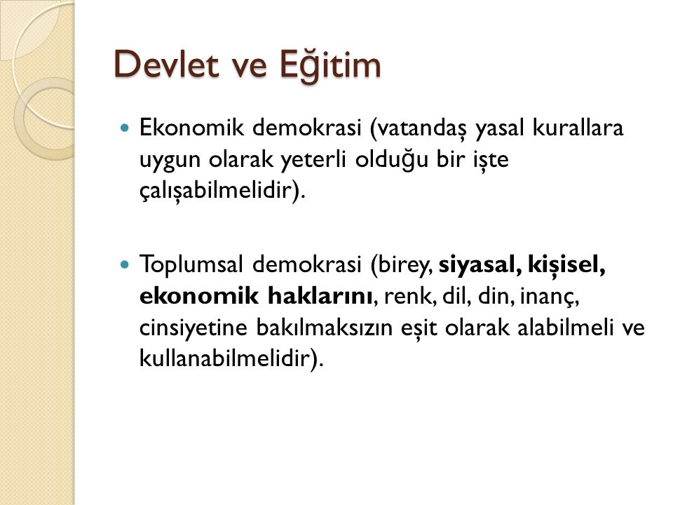 Devlet ve E ğ itim Ekonomik demokrasi (vatandaş yasal kurallara uygun olarak yeterli oldu ğ u bir işte çalışabilmelidir). Toplumsal demokrasi (birey,