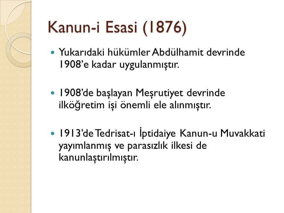 Kanun-i Esasi (1876) Yukarıdaki hükümler Abdülhamit devrinde 1908'e kadar uygulanmıştır. 1908'de başlayan Meşrutiyet devrinde ilkö ğ retim işi önemli