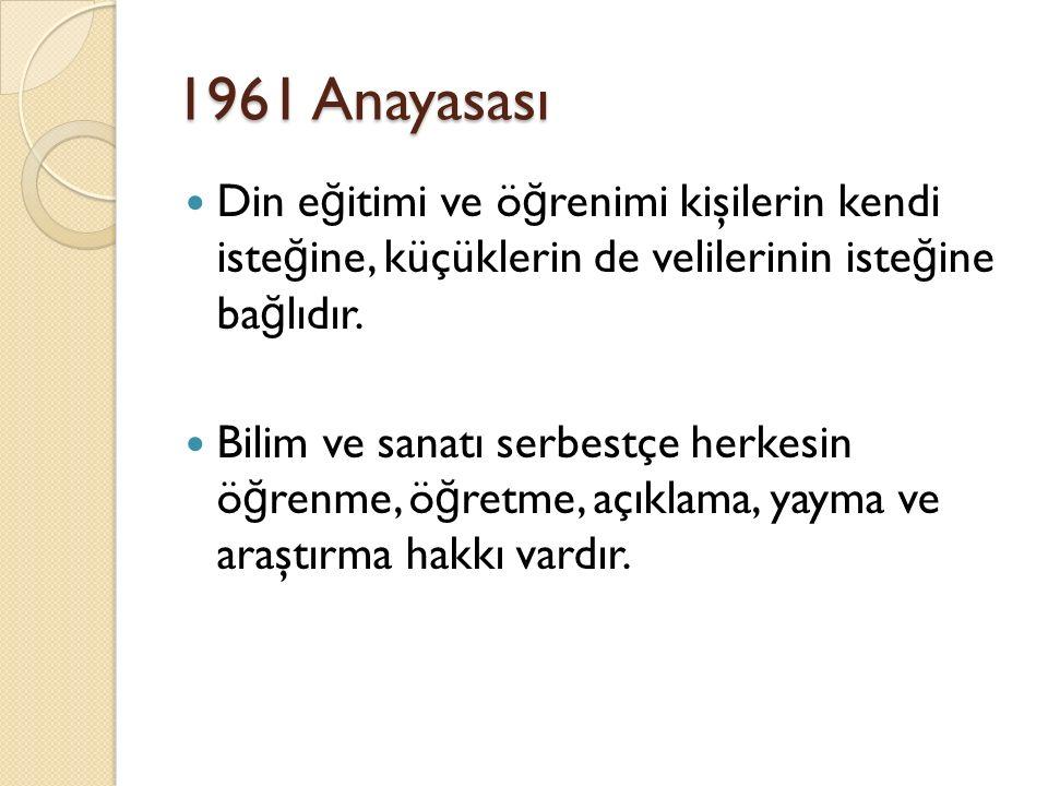1961 Anayasası Din e ğ itimi ve ö ğ renimi kişilerin kendi iste ğ ine, küçüklerin de velilerinin iste ğ ine ba ğ lıdır.