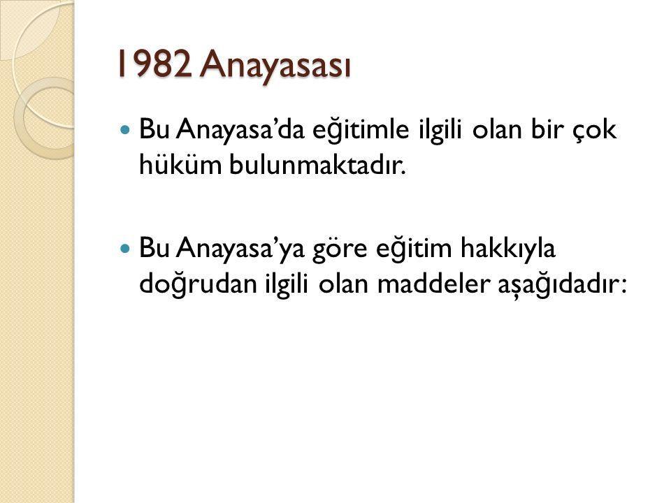1982 Anayasası Bu Anayasa'da e ğ itimle ilgili olan bir çok hüküm bulunmaktadır.