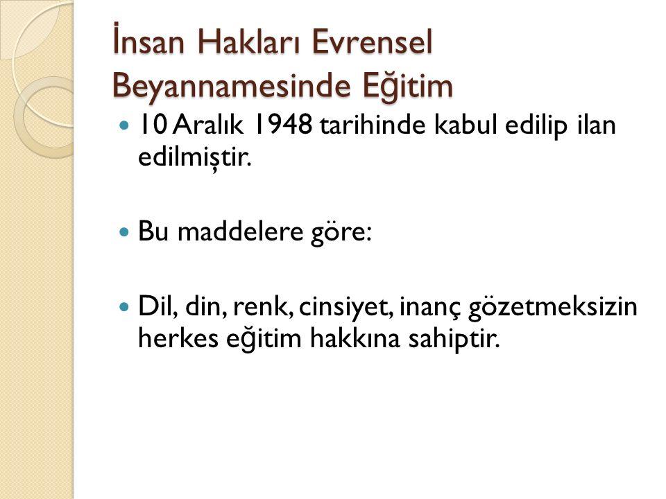 İ nsan Hakları Evrensel Beyannamesinde E ğ itim 10 Aralık 1948 tarihinde kabul edilip ilan edilmiştir.