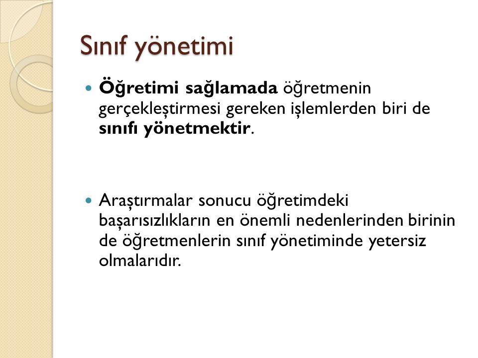 Sınıf yönetimi Ö ğ retimi sa ğ lamada ö ğ retmenin gerçekleştirmesi gereken işlemlerden biri de sınıfı yönetmektir.