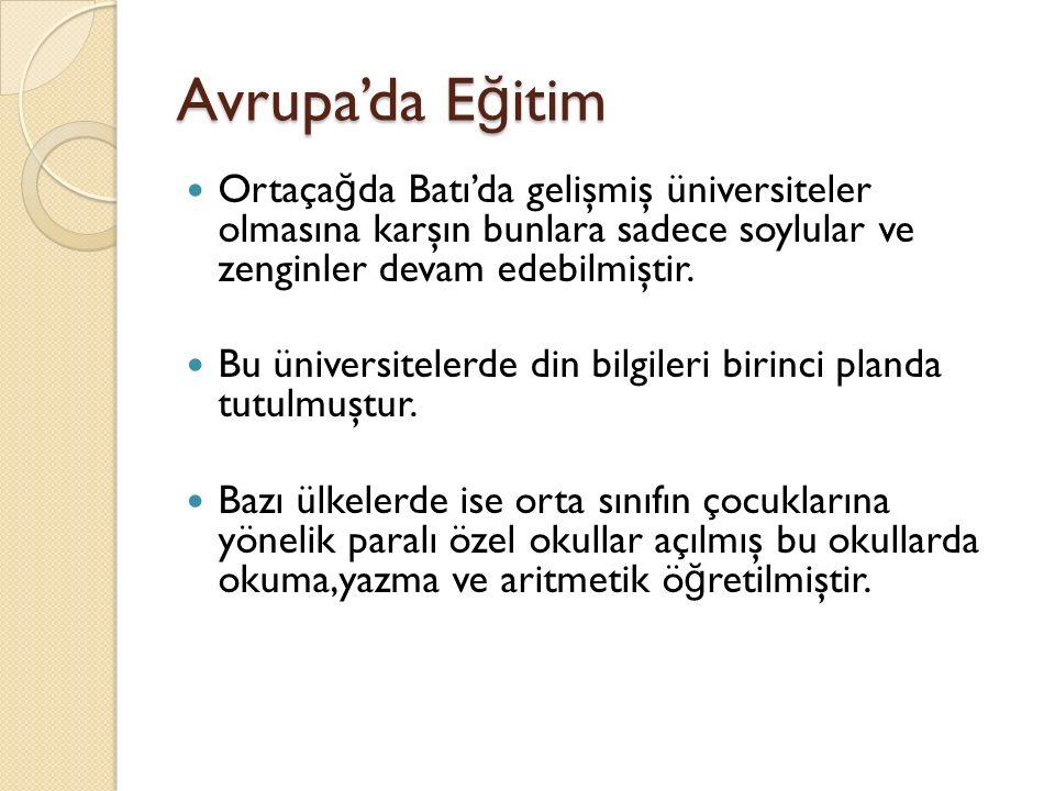 Avrupa'da E ğ itim Ortaça ğ da Batı'da gelişmiş üniversiteler olmasına karşın bunlara sadece soylular ve zenginler devam edebilmiştir.