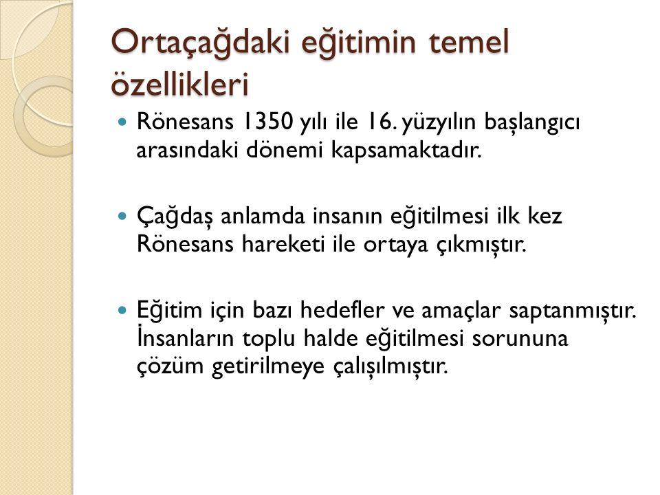 Ortaça ğ daki e ğ itimin temel özellikleri Rönesans 1350 yılı ile 16.