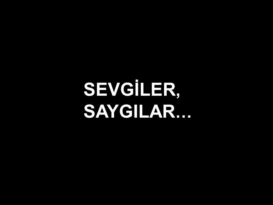 SEVGİLER, SAYGILAR …