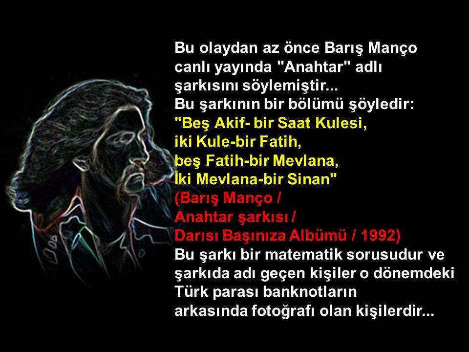 Bu olaydan az önce Barış Manço canlı yayında Anahtar adlı şarkısını söylemiştir...